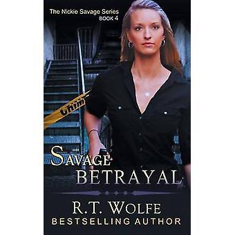 Savage Betrayal The Nickie Savage Series Book 4 by Wolfe & R.T.