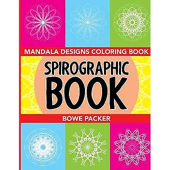 Spirographic Book Mandala Designs Coloring Book by Packer & Bowe