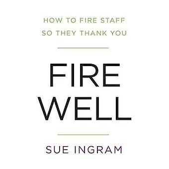 Fire Well  How To Fire Staff So They Thank You by Ingram & Sue