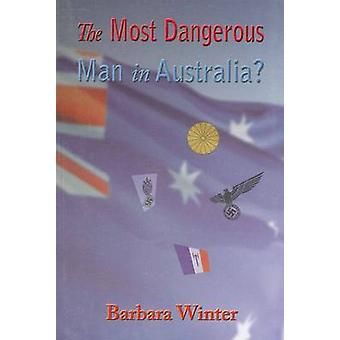 The Most Dangerous Man in Australia by Winter & Barbara