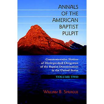 ANNALS OF THE AMERICAN BAPTIST PULPIT Volume Two by Sprague & William & B.