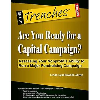 Are You Ready for a Capital Campaign Assessing Your Nonprofits Ability to Run a Major Fundraising Campaign by Lysakowski & Linda