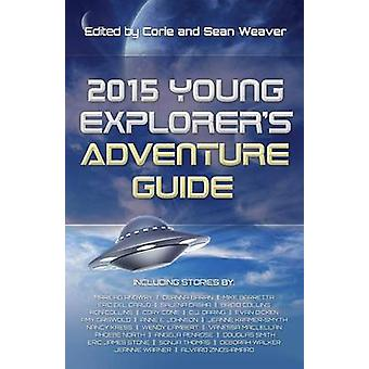 2015 Young Explorers Adventure Guide by Weaver & Corie J