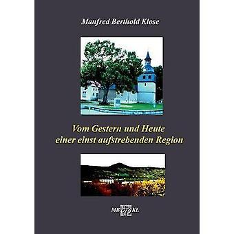 Vom Gestern und Heute einer einst aufstrebenden Region by Klose & Manfred Berthold
