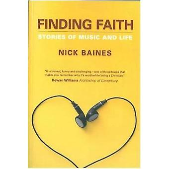 Finding Faith Stories of Music and Life by Baines & Nick