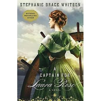 A Captain for Laura Rose by Whitson & Stephanie Grace