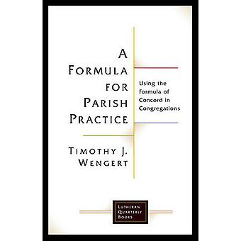 A Formula for Parish Practice by Wengert & Timothy J.