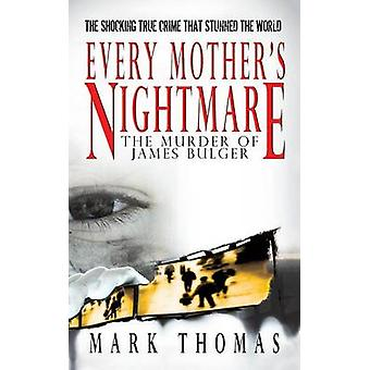 Every Mothers Nightmare  The Murder of James Bulger by Thomas & Mark
