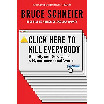 Click Here to Kill Everybody - Security and Survival in a Hyper-connec
