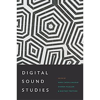 Digital Sound Studies by Mary Caton Lingold - 9780822370604 Book