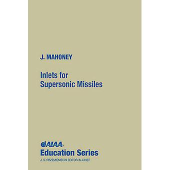 Inlets for Supersonic Missiles by John J. Mahoney - 9780930403799 Book