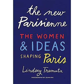 The New Parisienne - The Women & Ideas Shaping Paris by Lindsey Tr