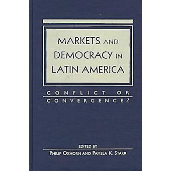 Markets and Democracy in Latin America - Conflict or Convergence? by P
