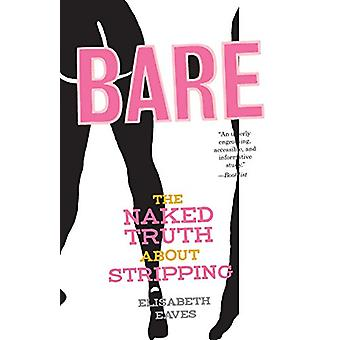 Bare - The Naked Truth About Stripping by Elisabeth Eaves - 9781580051