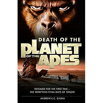 Death of the Planet of the Apes by Andrew E. C. Gaska - 9781785653582