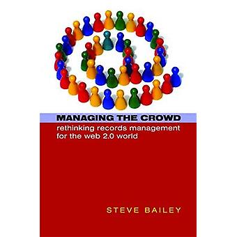 Managing the Crowd - Rethinking Records Management for the Web 2.0 Wor