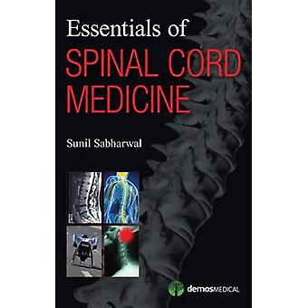 Essentials of Spinal Cord Medicine by Sunil Sabharwal - 9781936287383