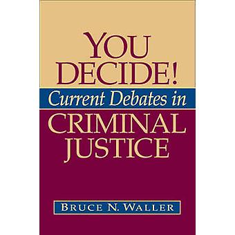 You Decide Current Debates in Criminal Justice by Bruce N Waller