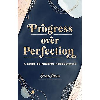 Progress Over Perfection by Emma Norris