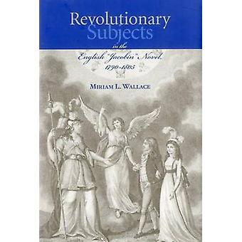 Revolutionary Subjects in the English 'Jacobin' Novel - 1790-1805 by