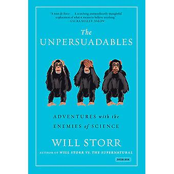The Unpersuadables - Adventures with the Enemies of Science by Will St