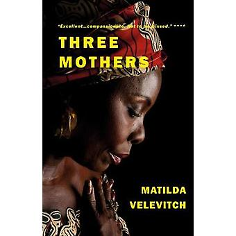 Three Mothers - Three women - two children - one story. by Matilda Vel