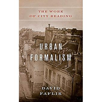 Urban Formalism - The Work of City Reading by David Faflik - 978082328