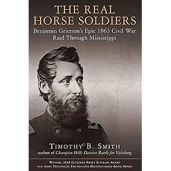 The Real Horse Soldiers - Benjamin Grierson's Epic 1863 Civil War Raid