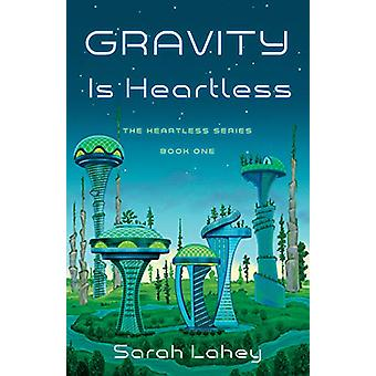 Gravity Is Heartless - The Heartless Series - Book One by Sarah Lahey