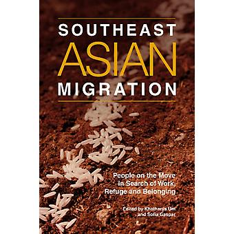 Southeast Asian Migration  People on the Move in Search of Work Marriage and Refuge by Edited by KHATHARYA UM & Edited by Sofia Gaspar