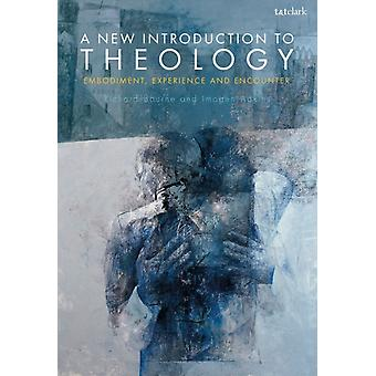A New Introduction to Theology  Embodiment Experience and Encounter by Richard Bourne & Imogen Adkins