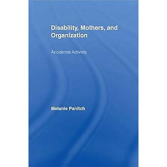 Disability - Mothers - and Organization - Accidental Activists by Mela
