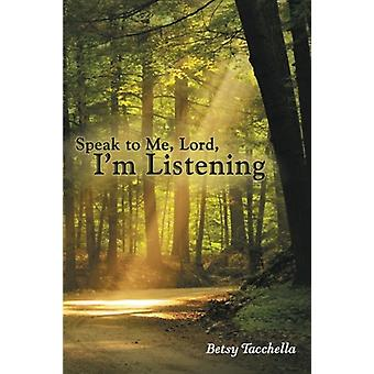 Speak to Me - Lord - I'm Listening by Betsy Tacchella - 9781462409761