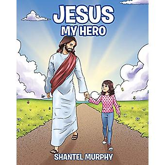 Jesus My Hero by Shantel Murphy - 9781643009735 Book