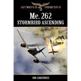 Me.262 - Stormbird Ascending by Bob Carruthers - 9781781581100 Book