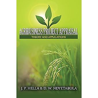Agribusiness Project Appraisal - Theory and Applications by J P Hella