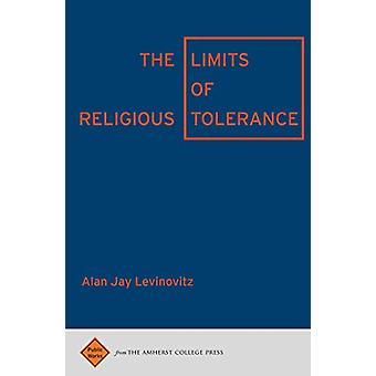 The Limits of Religious Tolerance by Alan Jay Levinovitz - 9781943208