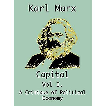 Capital - (Vol I. A Critique of Political Economy) by Karl Marx - 9781