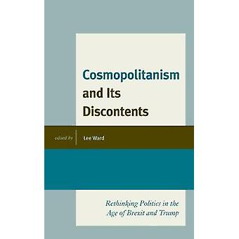 Cosmopolitanism and Its Discontents Rethinking Politics in the Age of Brexit and Trump Political Theory for Today