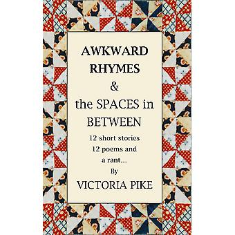 Awkward Rhymes and The Spaces in Between 12 Short Stories 12 Poems and a Rant