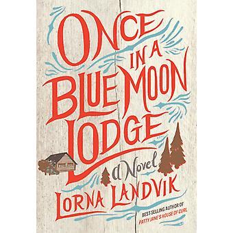 Once in a Blue Moon Lodge by Lorna Landvik