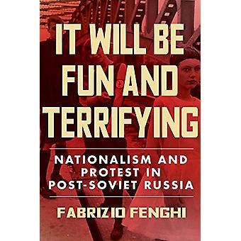 It Will Be Fun and Terrifying - Nationalism and Protest in Post-Soviet