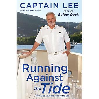Running Against the Tide True Tales från Havets hingst av Kapten Lee & Med Michael Shohl
