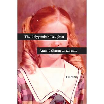 Polygamists Daughter The by Anna Lebaron