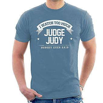 I Watch Too Much Judge Judy Nobody Ever Said Men's T-Shirt