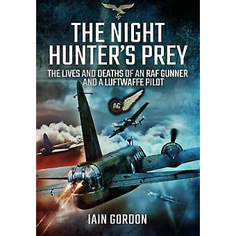 The Night Hunter's Prey - The Lives and Deaths of an RAF Gunner and a