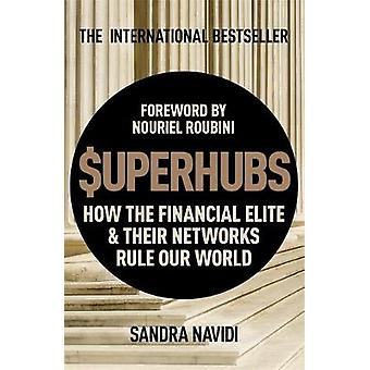 SuperHubs - How the Financial Elite and Their Networks Rule our World