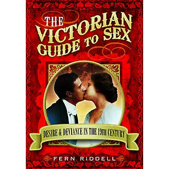 The Victorian Guide to Sex - Desire and Deviance in the 19th Century b