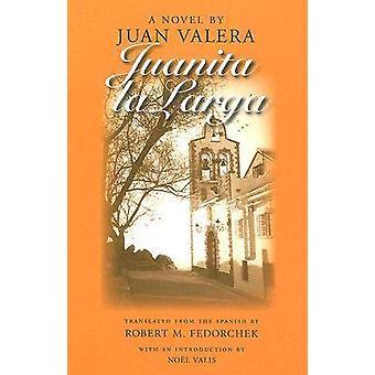 Juanita La Larga by Juan Valera - Robert M. Fedorchek - Noel Valis -