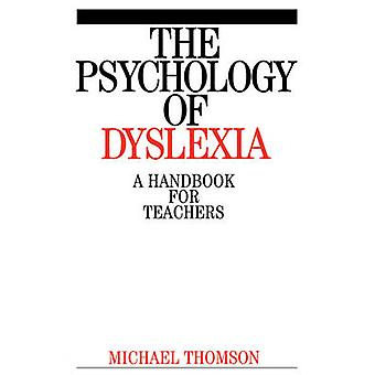 The Psychology of Dyslexia - A Handbook for Teachers by Michael Thomso